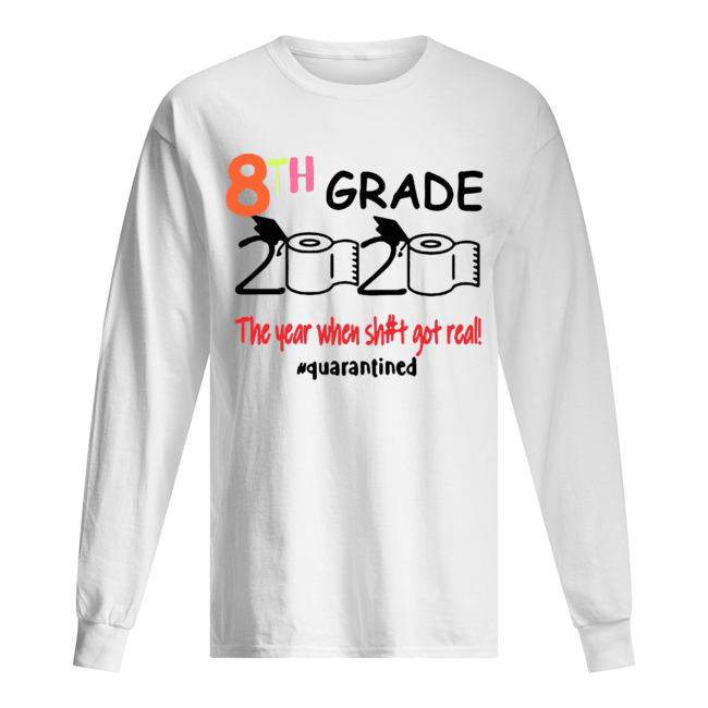 Quarantined 8th Grade 2020 Toilet Paper The Year When Shit Got Real  Long Sleeved T-shirt