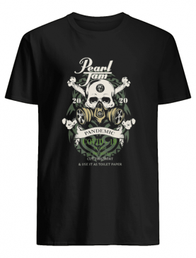 Skull pearl jam 2020 pandemic covid-19 in case of emergency wear this shirt and use it as toilet paper shirt