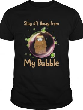 Sloth Stay 6ft Away From My Bubble shirt