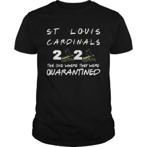 St Louis Cardinals 2020 The One Where They Were Quarantined  Unisex