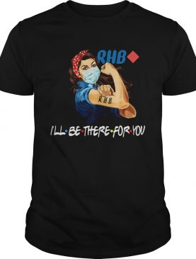 Strong Woman Tattoos RHB Ill Be There For You Covid19 shirt