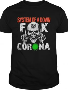 System of a down fuck Corona shirt
