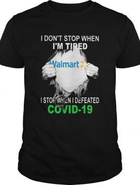 Walmart I dont stop when Im tired I stop when I Defeated Covid19 hand shirt