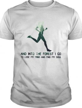 Woman jogging and into the forest i go to lose my mind and find my soul shirt