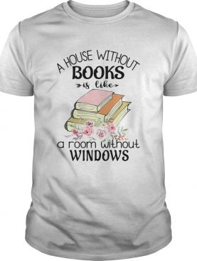 A house without books is like a room without windows flower shirt