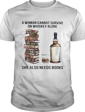 A woman cannot survive on whiskey alone she also needs books shirt