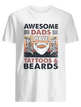 Awesome dads have tattoos and beards vintage shirt
