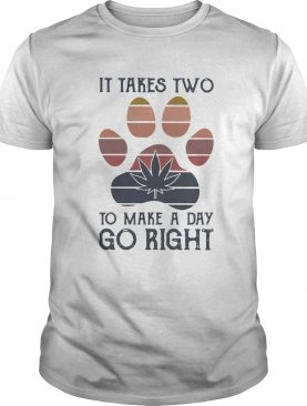 Dog Paw Weed It Takes Two To Make A Day Go Right Vintage shirt