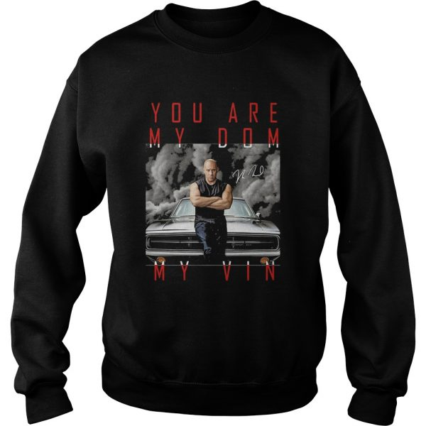 Dominic toretto you are my dom my vin car signature  Sweatshirt