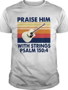 Guitar Praise Him With Strings Psalm 1504 Vintage shirt
