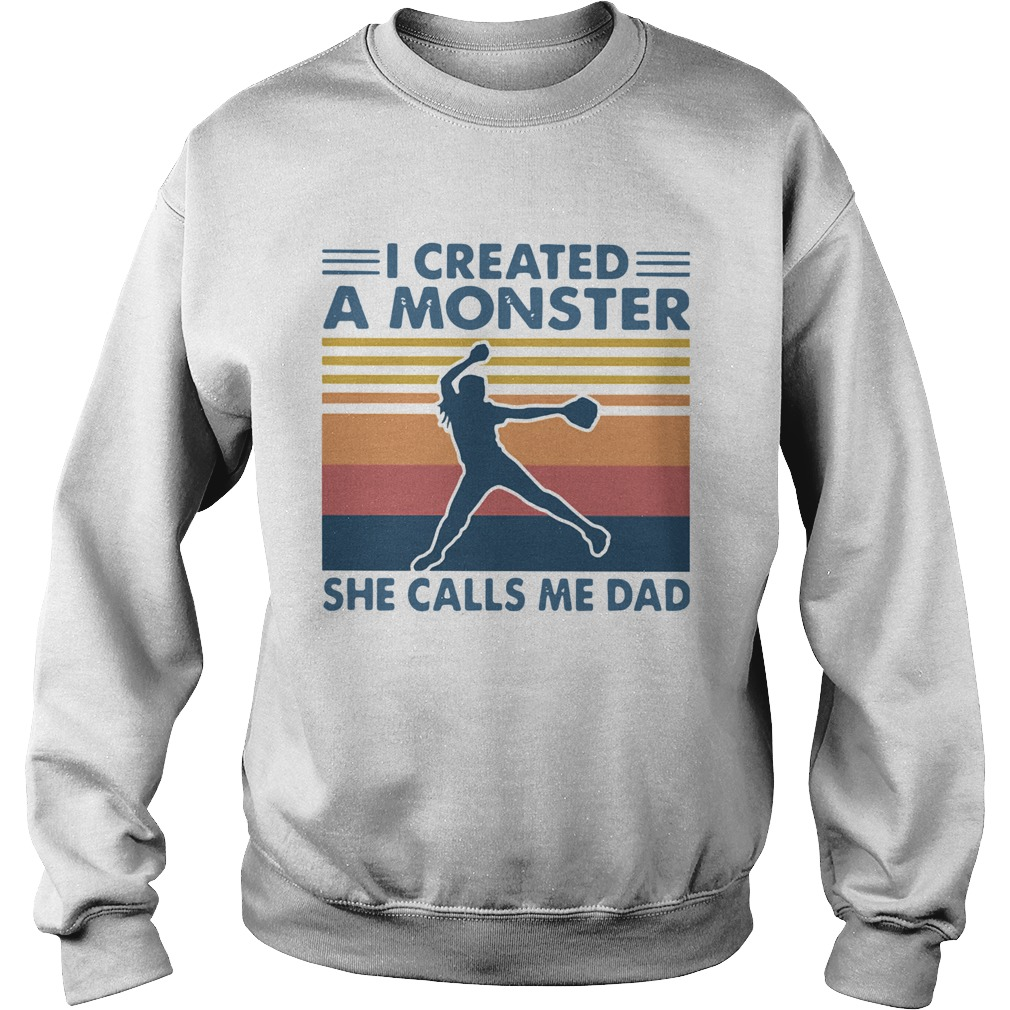 I Created A Monster She Calls Me Dad Vintage  Sweatshirt