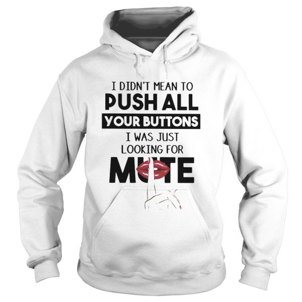 I didnt mean to push all your buttons I was just looking for mute lip  Hoodie