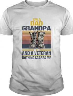 Im A Dad Grandpa And A Veteran Nothing Scares Me Vintage shirt
