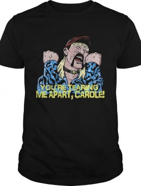 Joe exotic youre tearing me apart carole art shirt