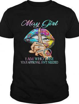 May girl I am who I am your approval isnt needed whisper words of wisdom lip shirt