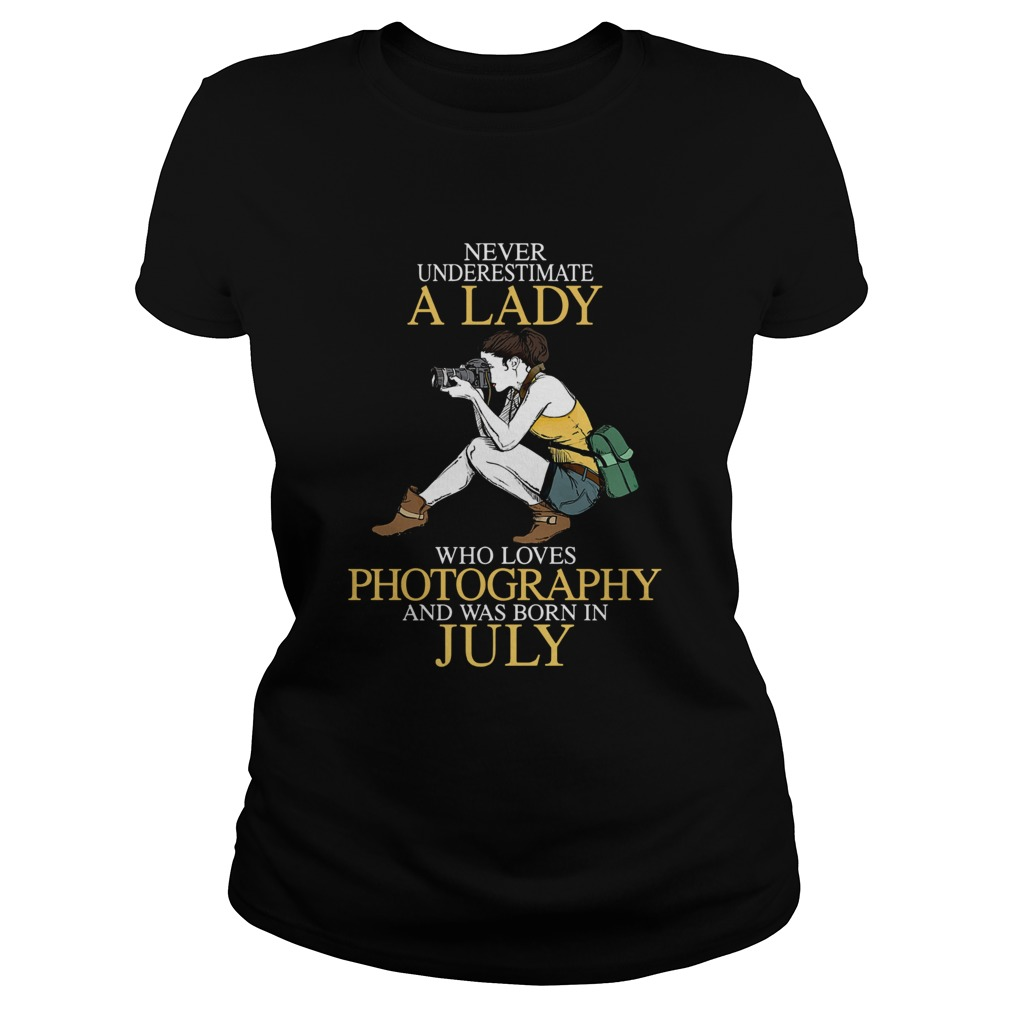 Never underestimate a lady who loves photography and was born in July  Classic Ladies