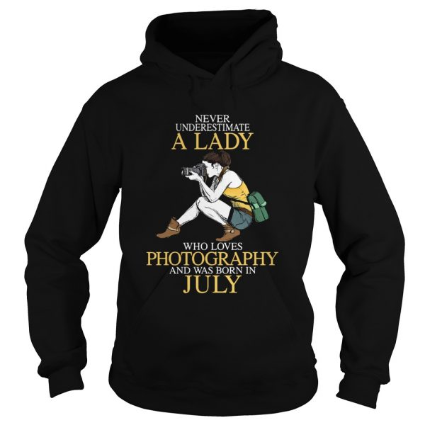 Never underestimate a lady who loves photography and was born in July  Hoodie