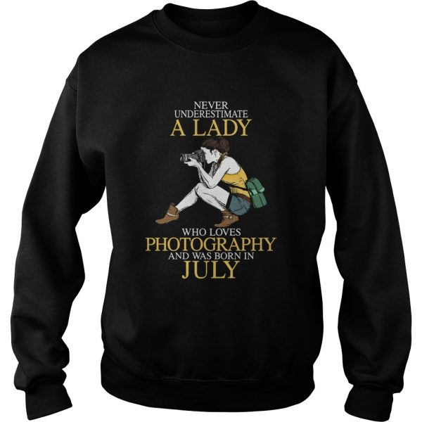 Never underestimate a lady who loves photography and was born in July  Sweatshirt