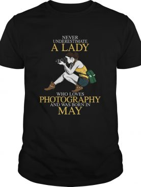 Never underestimate a lady who loves photography and was born in May shirt