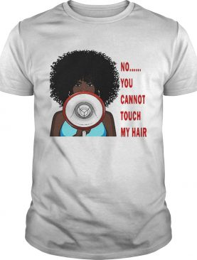 No you cannot touch my hair shirt