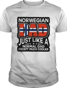 Norwegian Dad Just Like A Normal Dad Except Much Cooler shirt