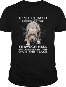 Pitbull if your path demands you walk through hell walk as if you own the place shirt