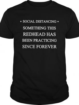 Social distancing something this readhead has been practicing since forever shirt