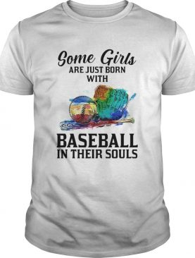Some girls are just born with Baseball in their souls shirt