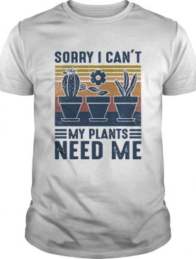 Sorry I Cant My Plants Need Me Vintage shirt