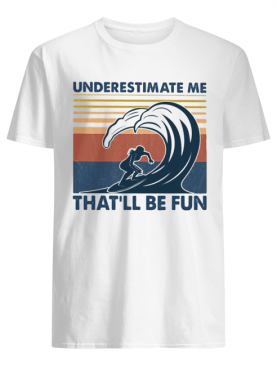 Surfing underestimate me that'll be fun vintage shirt