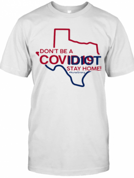 Texas Don'T Be A Covid 19 Covidiot Stay Home Nursestrong T-Shirt