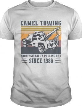 Vintage Camel Towing Professionally Pulling Out Since 1986 shirt