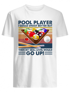 Vintage Pool Player I Could Shoot Better But Go Up shirt