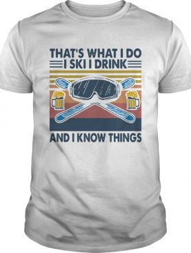 Vintage Thats What I Do I Ski I Drink And I Know Things shirt