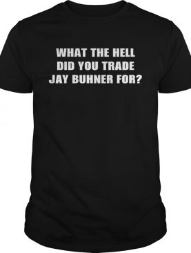 What the hell did you trade jay buhner for shirt