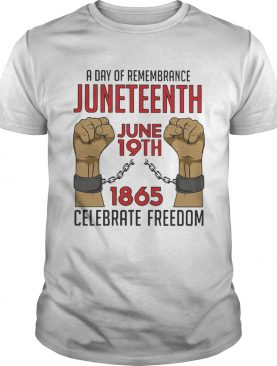 A day of remembrance juneteenth june 19th 1965 celebrate freedom shirt
