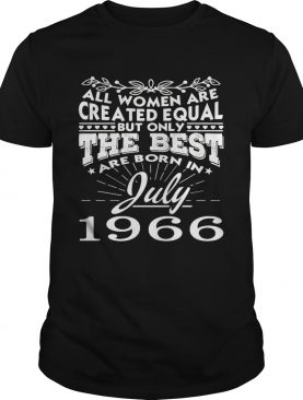 All all women are created equal but only the best are born in july 1966 shirt