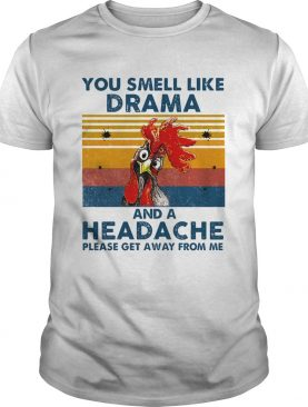 Chicken you smell like drama and a headache please get away from me vintage retro shirt