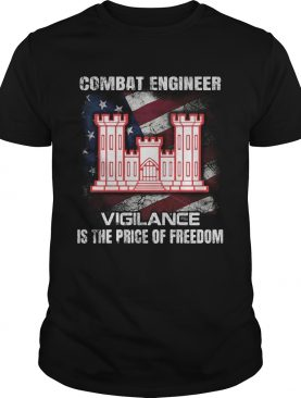 Combat engineer vigilance is the price of freedom american flag independence day shirt