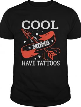 Cool moms have tattoos shirt