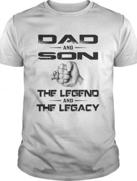 Dad And Son The Legend And The Legacy shirt