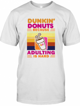 Dunkin Donut Because Adulting Is Hard Vintage T-Shirt