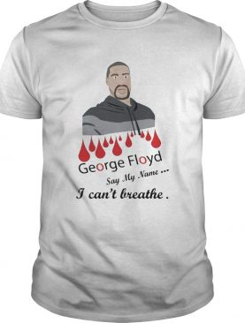 George floyd say my name I cant breathe shirt
