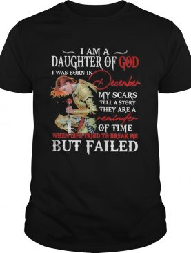 I Am A Daughter Of God I Was Born In December My Scars Tell A Story They Are A Of Time But Failed s