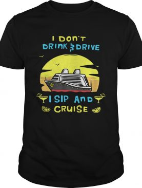 I dont drink drive I sip and cruise board shirt