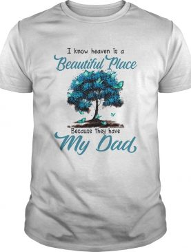 I know heaven is a beautiful place because they have my dad tree shirt