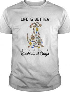 Life is better with books and dogs shirt