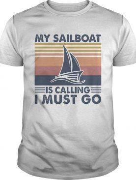 My sailboat is calling I must go vintage retro shirt