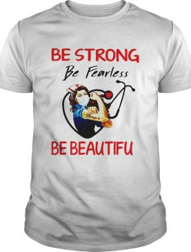 Nurse Be Strong Be Fearless Be Beautiful Stethoscope shirt