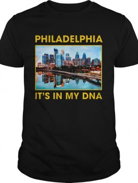 Philadelphia City Its In My Dna shirt